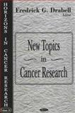 New Topics in Cancer Research, Dickle, Fredrick G., 1600211550