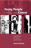 Young People Living with Cancer : Implications for Policy and Practice, Grinyer, Anne, 0335221556