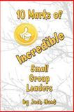 10 Marks of Incredible Small Group Leaders, Josh Hunt, 1480281557