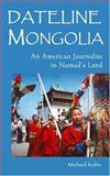Inside Outer Mongolia : An American Journalist in Nomad's Land, Kohn, Michael, 1571431551