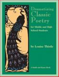Dramatizing Classic Poetry for Middle and High School Students, Thistle, Louise, 1575251558