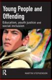Young People and Offending : Education, Youth Justice and Social Inclusion, Stephenson, Martin, 1843921553