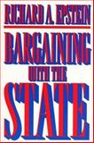 Bargaining with the State, Epstein, Richard A., 0691001553