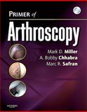 Primer of Arthroscopy : Text with DVD, Miller, Mark D. and Chhabra, A. Bobby, 1437701558