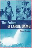 Future of Large Dams : Dealing with the Social, Environmental and Political Costs, Scudder, Thayer, 1844071553