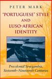 Portuguese Style and Luso-African Identity : Precolonial Senegambia, Sixteenth - Nineteenth Centuries, Mark, Peter A., 0253341558