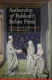 Authorship and Publicity Before Print : Jean Gerson and the Transformation of Late Medieval Learning, Hobbins, Daniel, 081224155X