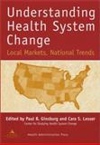 Understanding Health System Change : Local Markets, National Trends, , 1567931553