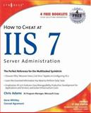 How to Cheat at IIS 7 Server Administration, Agramont, Conrad, Jr. and Whitley, Gene, 1597491551
