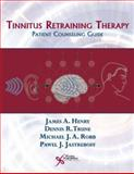 Tinnitus Retraining Therapy : Patient Counseling Guide, Henry, James A. and Trune, Dennis R., 159756155X