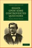 Essays upon Some Controverted Questions, Huxley, Thomas Henry, 1108001556