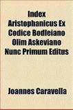 Index Aristophanicus Ex Codice Bodleiano Olim Askeviano Nunc Primum Editus, Joannes Caravella, 1155081552