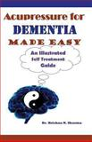 Acupressure for Dementia Made Easy, Krishna Sharma, 1482301555