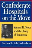 Confederate Hospitals on the Move : Samuel H. Strout and the Army of Tennessee, Schroeder-Lein, Glenna R., 157003155X