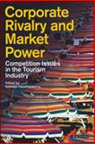 Corporate Rivalry and Market Power : Competition Issues in the Tourism Industry, , 1845111559