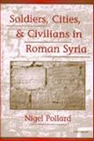 Soldiers, Cities, and Civilians in Roman Syria, Pollard, Nigel, 0472111558