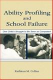 Ability Profiling and School Failure : One Child's Struggle to Be Seen As Competent, Collins, Kathleen M., 0805841555