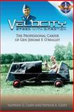 Velocity Speed with Direction - the Professional Career of Gen. Jerome F. O'Malley, Aloysius Casey and Patrick Casey, 1478361557
