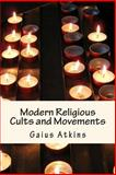 Modern Religious Cults and Movements, Gaius Atkins, 1484061551