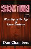 Showtime! : Worship in the Age of Show Business, Chambers, Dan, 0890981558