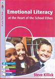 Emotional Literacy at the Heart of the School Ethos, Killick, Steve, 1412911559
