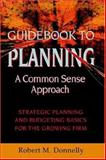 Guide Book to Planning - A Common Sense Approach : Strategic Planning and Budgeting Basics for the Growing Firm, Robert M. Donnelly, 1425711553