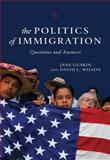 The Politics of Immigration, Jane Guskin and David L. Wilson, 1583671552