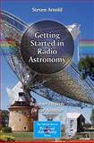 Getting Started in Radio Astronomy : Beginner Projects for the Amateur, Arnold, Steven, 1461481562