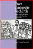 From Synagogue to Church : Public Services and Offices in the Earliest Christian Communities, Burtchaell, James Tunstead, 0521891566