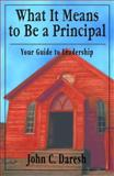 What It Means to Be a Principal : Your Guide to Leadership, Daresh, John C., 0761921567
