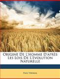 Origine de L'Homme D'Après les Lois de L'Évolution Naturelle, Paul Vernial, 1146191561