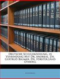 Deutsche Schulerziehung, in Verbindung Mit Dr Andreae, Dr Gertrud Bäumer, Dr Förster [and Others], Anonymous, 1148861564