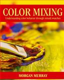 Color Mixing, Morgan Murray, 1432751565