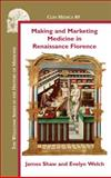 Making and Marketing Medicine in Renaissance Florence, Shaw, James and Welch, Evelyn, 9042031565