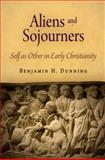 Aliens and Sojourners : Self as Other in Early Christianity, Dunning, Benjamin H., 0812241568
