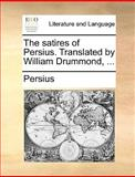The Satires of Persius Translated by William Drummond, Persius, 1140901567