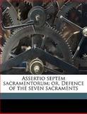 Assertio Septem Sacramentorum; or, Defence of the Seven Sacraments, Louis O'Donovan, 1145641563