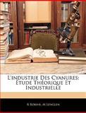 L' Industrie des Cyanures, R. Robine and M. Lenglen, 1145951562