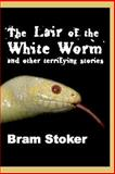 The Lair of the White Worm and Other Terrifying Stories, Bram Stoker and Hollis George, 1495421562