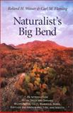 Naturalist's Big Bend : An Introduction to the Trees and Shrubs, Wildflowers, Cacti, Mammals, Birds, Reptiles and Amphibians, Fish, and Insects, Wauer, Roland H. and Fleming, Carl M., 1585441562