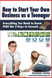 How to Start Your Own Business As a Teenager, Danielle Vallee, 1497491568