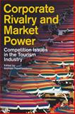 Corporate Rivalry and Market Power : Competition Issues in the Tourism Industry, Papatheodorou, Andreas, 1845111567