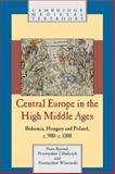 Central Europe in the High Middle Ages : Bohemia, Hungary and Poland, C. 900-1300, Berend, Nora and Urbanczyk, Przemyslaw, 0521781566