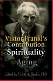 Viktor Frankl's Contribution to Spirituality and Aging 9780789011565