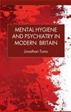 Mental Hygiene and Psychiatry in Modern Britain, Toms, Jonathan, 1137321563