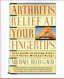 Arthritis Relief at Your Fingertips, Michael Reed Gach, 0446391565