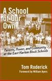 A School of Our Own : Parents, Power, and Community at the East Harlem Block Schools, Roderick, Tom, 0807741566
