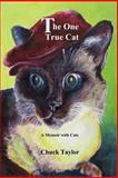 The One True Cat a Memoir with Cats, Chuck Taylor, 0983971560