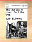 The Last Day a Poem Book The, John Bulkeley, 1170051561