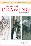 Secrets of Drawing - Start to Finish, Craig Nelson, 1440321566